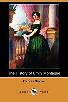 The History of Emily Montague (Dodo Press) - Frances Brooke