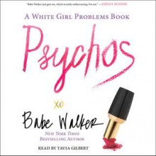 Psychos: A White Girl Problems Book (Audio) - Babe Walker