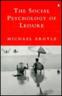 The Social Psychology of Leisure (Penguin psychology) - Michael Argyle