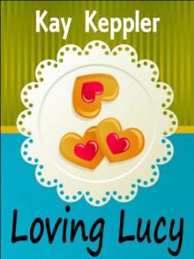 Loving Lucy - Kay Keppler