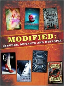 Modified: Cyborgs, Mutants, and Dystopia - Gabrielle Zevin, Ann Aguirre, Michael Grant, Katherine Applegate, Lish McBride, Marissa Meyer, Leigh Bardugo, Gennifer Albin