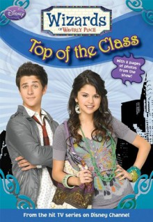 Wizards of Waverly Place #5: Top of the Class - Heather Alexander