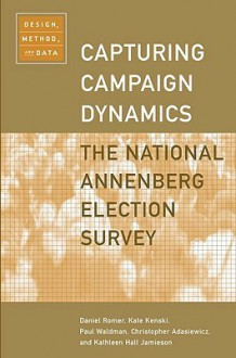 Capturing Campaign Dynamics: The National Annenberg Election Survey: Design, Method and Data Includes CD-ROM - Daniel Romer, Kathleen Hall Jamieson