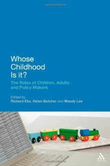 Whose Childhood Is It?: The Roles of Children, Adults and Policy Makers - Helen Butcher, Mandy Lee, Richard Eke