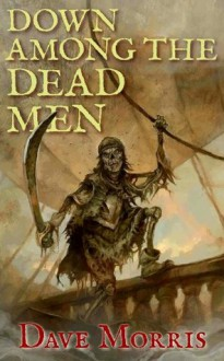Down Among the Dead Men (Critical IF gamebooks) - Dave Morris, Leo Hartas, Jon Hodgson