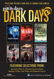 Pitch Dark: Dark Days of Summer Sampler - Aprilynne Pike, Bethany Griffin, Dan Wells, Veronica Roth, Elizabeth Norris, S.J. Kincaid