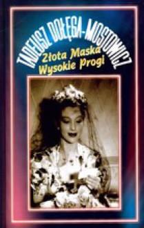 Złota maska. Wysokie progi - Tadeusz Dołęga-Mostowicz