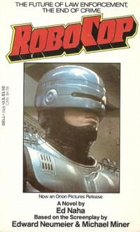 RoboCop - Ed Naha,Michael Miner,Edward Neumeier