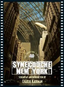 Synecdoche, New York: The Shooting Script - Charlie Kaufman