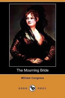 The Mourning Bride (Dodo Press) - William Congreve