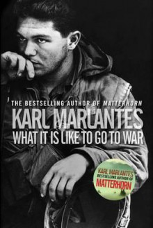 What It Is Like to Go to War. Karl Marlantes - Karl Marlantes