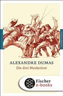 Die drei Musketiere: Roman (Fischer Klassik PLUS) - Alexandre Dumas der Ältere