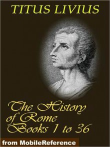 The History of Rome (Livy's Rome), Books 1 to 36 - Livy, D. Spillan