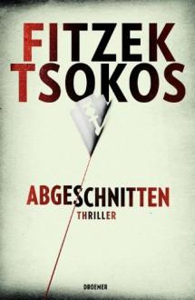 Abgeschnitten - Sebastian Fitzek, Michael Tsokos