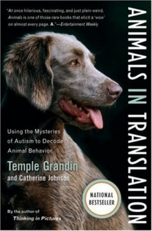 Animals in Translation: Using the Mysteries of Autism to Decode Animal Behavior - Temple Grandin,Catherine Johnson