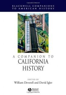 A Companion to California History (Wiley Blackwell Companions to American History) - William Deverell, David Igler