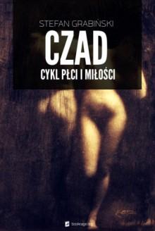 Czad. Cykl płci i miłości - Stefan Grabiński
