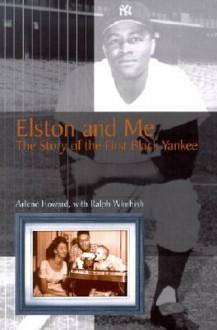Elston and Me: The Story of the First Black Yankee - Arlene Howard, Ralph Wimbish, Yogi Berra, Don Newcombe