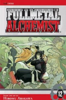 Fullmetal Alchemist, Vol. 12 - Hiromu Arakawa