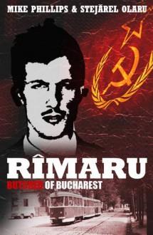 Rimaru - Butcher of Bucharest - Mike Phillips, Stejarel Olaru, Ramona Mitrica
