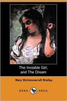 The Invisible Girl, And The Dream - Mary Shelley
