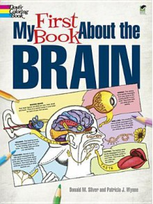 My First Book About the Brain - Patricia Wynne, Donald Silver