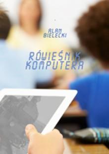 Rówieśnik komputera - Alan Bielecki