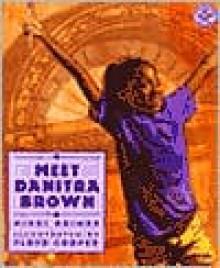Meet Danitra Brown - Nikki Grimes,Floyd Cooper
