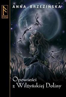 Opowieści z Wilżyńskiej Doliny - Anna Brzezińska