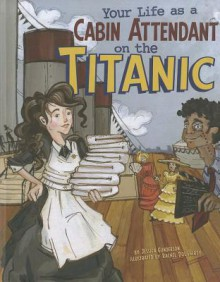 Your Life as a Cabin Attendant on the Titanic - Jessica Gunderson