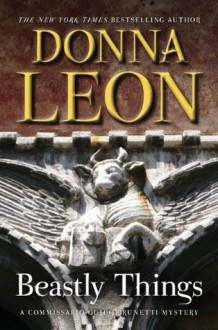 Beastly Things: A Commissario Guido Brunetti Mystery (Commissario Guido Brunetti Mysteries) - Donna Leon