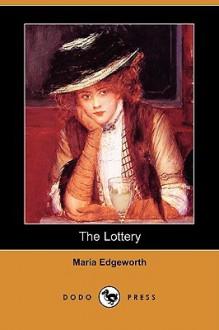 The Lottery (Dodo Press) - Maria Edgeworth