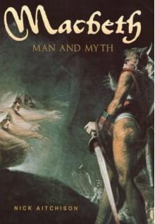 Macbeth: Man & Myth - Nick Aitchison