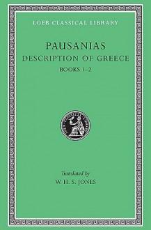 Pausanias I: Description of Greece, Books 1-2 (Loeb Classical Library, #93) - W.H.S. Jones, Pausanias