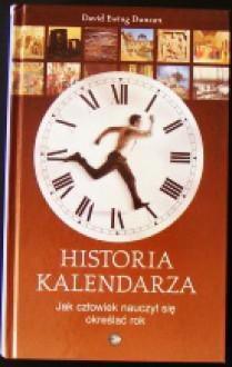 Historia kalendarza. Jak człowiek nauczył się określać rok - David Ewing Duncan