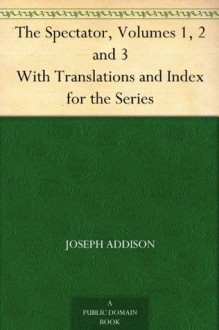 The Spectator, Volumes 1, 2 and 3 With Translations and Index for the Series - Richard Steele, Joseph Addison, Henry Morley