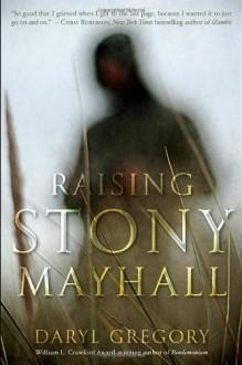 Raising Stony Mayhall - Daryl Gregory