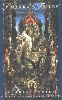 Smarra: & Trilby - Charles Nodier, John Clute, Judith Landry