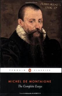The Complete Essays - Michel de Montaigne, M.A. Screech