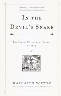 In the Devil's Snare: The Salem Witchcraft Crisis of 1692 - Mary Beth Norton