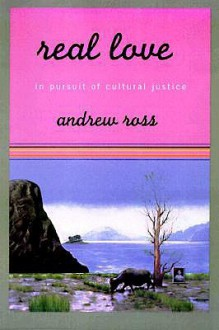 Real Love: In Pursuit Of Cultural Justice - Andrew Ross