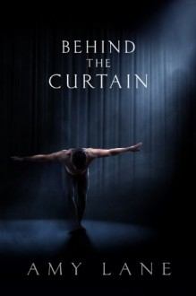 Behind the Curtain - Amy Lane