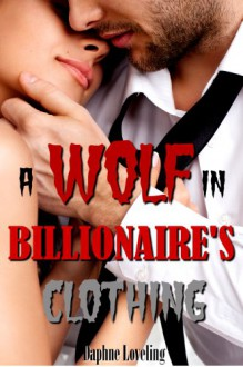 A Wolf in Billionaire's Clothing - Daphne Loveling