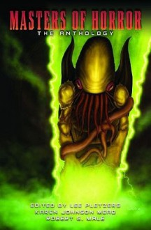 Masters of Horror: The Anthology - Joseph Mulak, Angel Leigh McCoy, Carole Gill, Marty Young, Jennifer Brozek, Scott M. Goriscak, Bob L. Morgan, Jason Warden, Mark Edward Hall, J.C. Hart