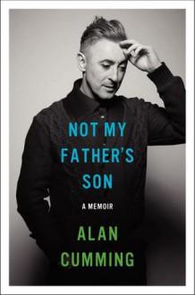 Not My Father's Son: A Memoir - Alan Cumming