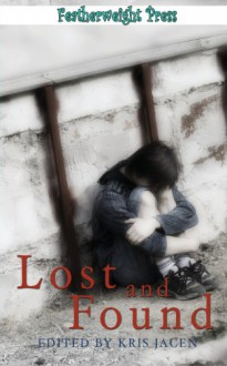 Lost and Found - Kris Jacen, M.F. Kays, T.A. Webb, Fae Winters, Dakota Chase, Caitlin Ricci, Jeff Erno, D.C. Juris, Michele L. Montgomery, D.H. Starr, Diane Adams
