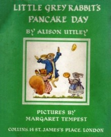 Little Grey Rabbit's Pancake Day - Alison Uttley