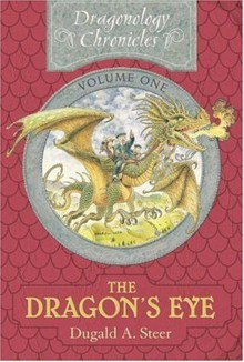 The Dragon's Eye: The Dragonology Chronicles, Volume One - Dugald A. Steer,Douglas Carrel