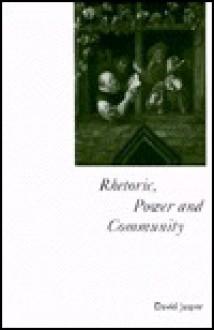 Rhetoric, Power And Community: An Exercise In Reserve - David Jasper
