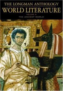 The Longman Anthology of World Literature, Volume A: The Ancient World - David Damrosch, April Alliston, Marshall Brown